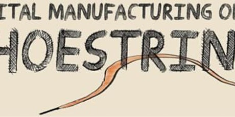 Digital Manufacturing on a Shoestring Introduction tickets