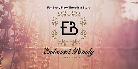 For Every Flaw There is a Story by Embraced Beauty tickets
