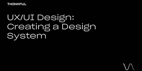 Thinkful Webinar | UX/UI Design: Creating a Design System tickets