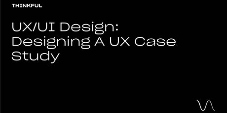 Thinkful Webinar | UX/UI Design: Designing A UX Case Study tickets