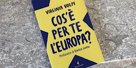 "Virginia Volpi presenta ""Cos'è per te l'Europa?"" biglietti"
