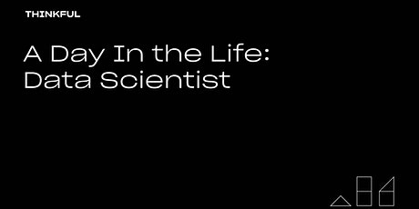 Thinkful Webinar | A Day In the Life: Data Scientist tickets