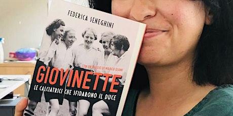 """Federica Seneghini presenta """"Giovinette"""" biglietti"""