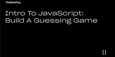 Thinkful Webinar | Intro to JavaScript: Build a Guessing Game