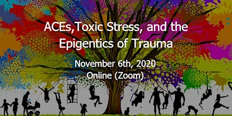 ACEs, Toxic Stress,  and the Epigenetic Effects of Trauma tickets