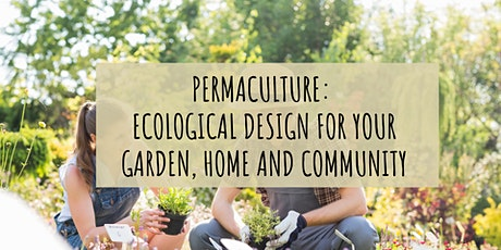 Permaculture: Ecological Design for your Garden, Home and Community tickets