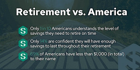 Did you know that nearly 90% of Americans will not be able to retire. tickets