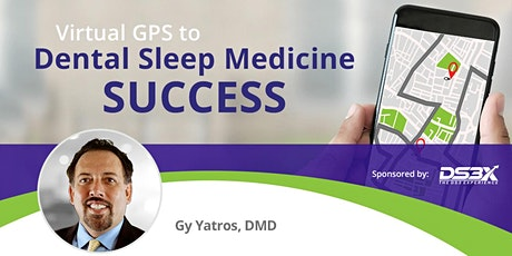 Virtual GPS to Dental Sleep Medicine Success tickets