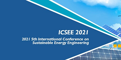 5th International Conference on Sustainable Energy Engineering (ICSEE 2021) tickets