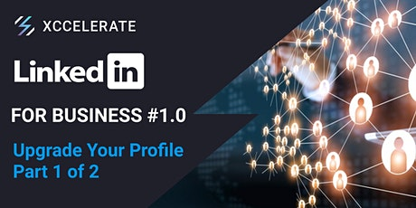 Linkedin for Business #1.0- Upgrade Your Profile Part 1 of 2 tickets