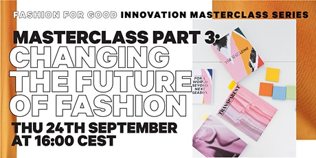 Changing the Future of Fashion -  Innovation Masterclass Part 3 tickets