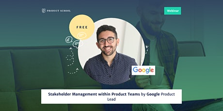 Webinar: Stakeholder Mgmt within Product Teams by Google Product Lead tickets