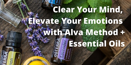 Clear Your Mind, Elevate Your Emotions with Alva Method + Essential Oils tickets