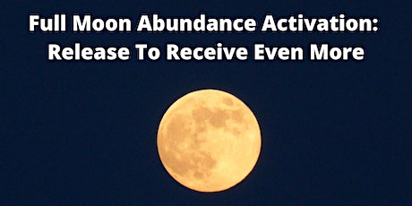 Full Moon Abundance Mindset Activation: Open Up, Release To Receive More tickets