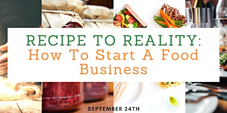 Recipe to Reality: How To Start A Food Business Seminar - Sept. 24, 2020 tickets