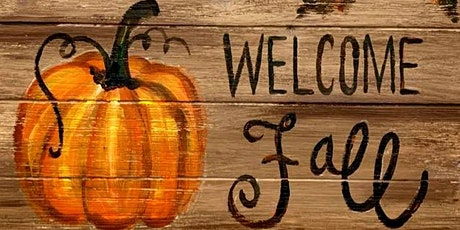 Welcome Fall, 16 x 20 Wood Plank board- Get your PAINT on and come join us! tickets