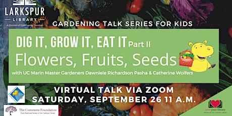 Dig It, Grow It, Eat It, Part 2—Flowers, Fruits, Seeds ingressos