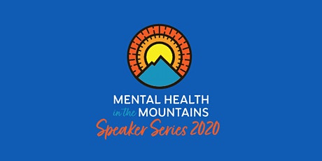 Mental Health in the Mountains - Speaker Series tickets