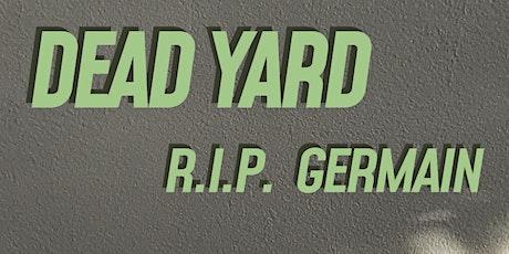 Dead Yard: RIP Germain. tickets