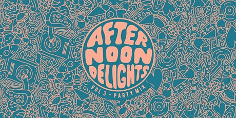 Afternoon Delights Vol. 3 - Party Mix tickets
