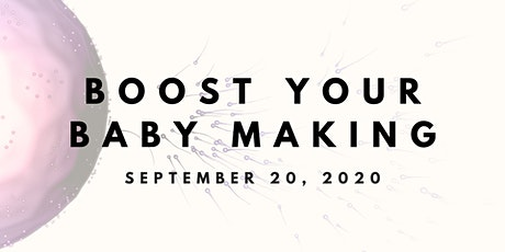 BOOST YOUR BABY MAKING tickets