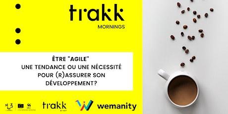 TRAKK Morning : être Agile ?  Tendance ou nécessité pour son activité? billets