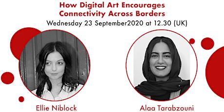 How Digital Art Encourages Connectivity Across Borders Niblock & Tarabzouni tickets