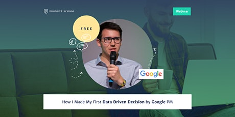 Webinar: How I Made My First Data Driven Decision by Google PM tickets