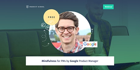 Webinar: Mindfulness for PMs by Google Product Manager tickets