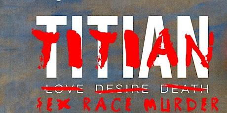 Titian: Sex, Race, Murder tickets