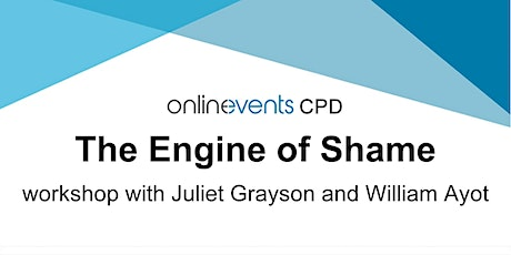 The Engine of Shame workshop with Juliet Grayson and William Ayot tickets