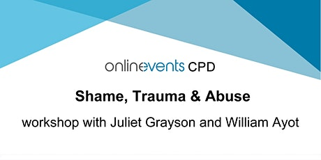 Shame, Trauma & Abuse workshop with Juliet Grayson and William Ayot tickets
