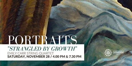 Emily Carr String Quartet - Portraits: Strangled by Growth (7.30 PM) tickets