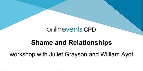 Shame and Relationships workshop with Juliet Grayson and William Ayot tickets