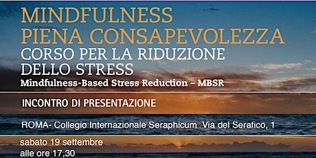 a ROMA-MINDFULNESS/CONSAPEVOLEZZA: CORSO PER LA RIDUZIONE DELLO STRESS-MBSR biglietti