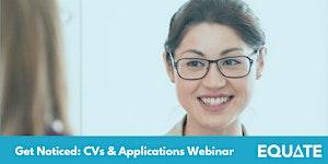 Get Noticed: CVs & Applications Webinar