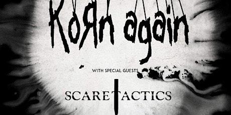 Korn Again plus Scare Tactics. tickets