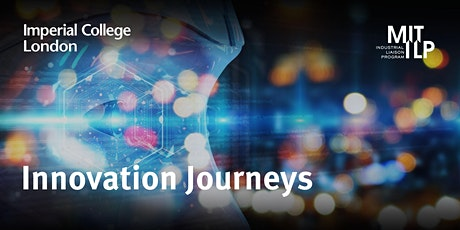 Innovation journeys 2020 – an MIT ILP and Imperial Business Partners series tickets