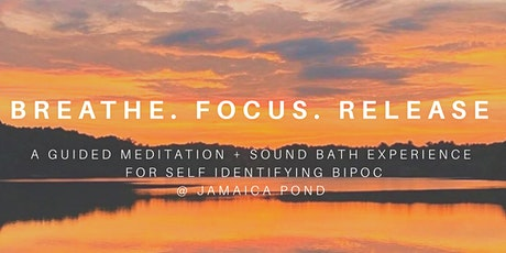 BREATHE. FOCUS. RELEASE | a BIPOC Guided Meditation + SoundBath Experience tickets
