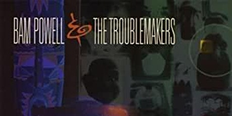 Bam Powell and The Troublemakers Live @Big Ash tickets
