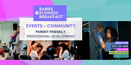 Babies, Business + Breakfast™: Professional Development Events [ONLINE] tickets