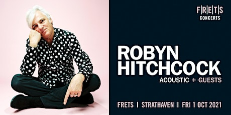 ROBYN HITCHCOCK in concert at FRETS, The Strathaven Hotel, 01/10/2021 tickets