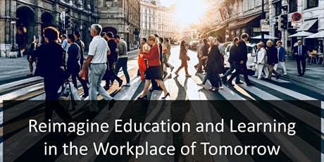 Reimagine Education and Learning in the Workplace of Tomorrow tickets