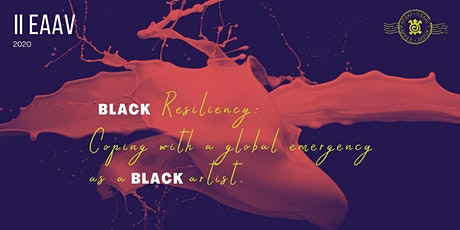 II EAAV- Black Resiliency: Coping with a global emergency as a Black artist tickets