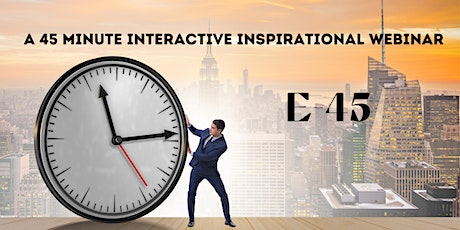 E-45  ENERGIZE 45  A 45 Minute Interactive Inspirational Webinar tickets