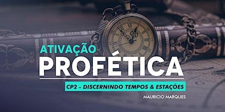 CP2 - ATIVAÇÃO PROFÉTICA - DISCERNINDO TEMPOS & ESTAÇÕES ingressos