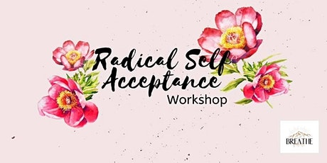 Radical Self Acceptance Workshop tickets