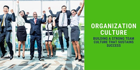 Organization Culture:  Building a Strong Team Culture that Sustains Success tickets