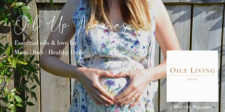 Oil Up Mamas ~ Essential Oils to support Mum | Bub | Healthy Home tickets