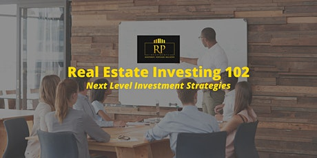 Real Estate Investing 102- Next Level Investment Strategies tickets